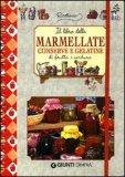 Il Libro delle Marmellate Conserve e Gelatine di Frutta e Verdura