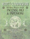 Il Libro Magico degli Incensi, Oli e Infusioni - Libro