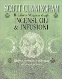 Il Libro Magico degli Incensi, Oli e Infusioni