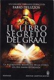 IL LIBRO SEGRETO DEL GRAAL La reliquia più ricercata della storia sta per essere ritrovata di Fabio Delizzos