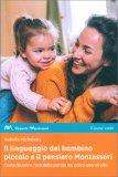 Il Linguaggio del Bambino Piccolo e il Pensiero Montessori — Libro