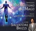 VIDEO CORSO - IL MAGNETISMO DEL MAGO — DIGITALE Seminario del 2 giugno 2013 presso la Gruppo Anima Libreria Esoterica Milano di Salvatore Brizzi
