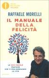IL MANUALE DELLA FELICITà — Le dieci regole pratiche che ti miglioreranno la vita di Raffaele Morelli