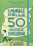 Il Manuale delle 50 (piccole) Rivoluzioni - Libro