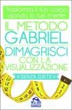 Il Metodo Gabriel - Dimagrisci con la Visualizzazione senza diete - Libro