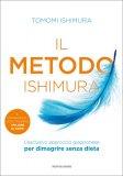 IL METODO ISHIMURA L'esclusivo approccio giapponese per dimagrire senza dieta di Tomomi Ishimura