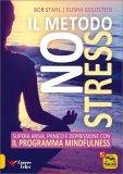 IL METODO NO STRESS Supera ansia, panico e depressione con il Programma Mindfulness di Elisha Goldstein, Bob Stahl