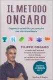 IL METODO ONGARO L'approccio scientifico per costruire una vita straordinaria - Contiene un Bonus per te di Filippo Ongaro