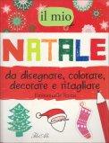 Il Mio Natale da Disegnare, Colorare, Decorare e Ritagliare — Libro