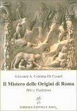 IL MISTERO DELLE ORIGINI DI ROMA Miti e tradizioni di Giovanni A. Colonna Di Cesarò