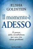 IL MOMENTO è ADESSO Il potere della mindfulness per una vita senza problemi di Elisha Goldstein