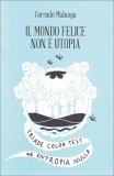 Il Mondo Felice non è Utopia - Libro