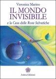 Il Mondo Invisibile e la Casa delle Rose Selvatiche