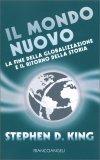 IL MONDO NUOVO La fine della globalizzazione e il ritorno della storia di Stephen D. King