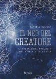 IL NEO DEL CREATORE L'irrazionalità nascosta nel miracolo della vita di Marcelo Gleiser
