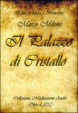 IL PALAZZO DI CRISTALLO - CD AUDIO — AUDIOLIBRO CD MP3 Collezione meditazioni audio  - Oltre il 2012 di Marco Milone