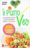 IL PIATTO VEG La nuova dieta vegetariana degli italiani - Con una introduzione di Umberto Veronesi di Luciana Baroni
