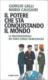 IL POTERE CHE STA CONQUISTANDO IL MONDO Le multinazionali dei paesi senza democrazia di Giorgio Galli, Mario Caligiuri