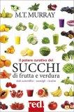 Il Potere Curativo dei Succhi di Frutta e Verdura - Libro