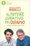 IL POTERE CURATIVO DEL DIGIUNO — La pratica che rigenera corpo e mente di Raffaele Morelli
