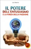 Il Potere dell'entusiasmo e la Forza della Passione  - Libro