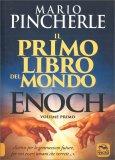 IL PRIMO LIBRO DEL MONDO - ENOCH VOL. 1 Scrivo per le generazioni future, per voi, esseri umani che verrete... di Mario Pincherle