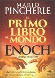IL PRIMO LIBRO DEL MONDO - ENOCH VOL. 2 Scrivo per le generazioni future, per voi, esseri umani che verrete... di Mario Pincherle