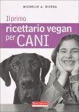 Il Primo Ricettario Vegan per Cani  - Libro