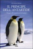 IL PRINCIPE DELL'ANTARTIDE Viaggio alla scoperta dei pinguini di Fen Montaigne