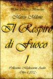 IL RESPIRO DI FUOCO 1 Collezione meditazioni audio  - Oltre il 2012 di Marco Milone