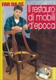 Il Restauro di Mobili d'Epoca  - Libro