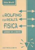 Il Rolfing e la Realtà Fisica - Libro