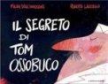 Il Segreto di Tom Ossobuco  - Libro