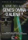 Il Seme della Vita - Genesi divina o aliena? - Libro