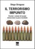 IL TERRORISMO IMPUNITO Perché i crimini di Israele minacciano la pace mondiale di Diego Siragusa