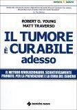 Il Tumore è Curabile Adesso  - Libro