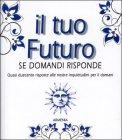 Il Tuo Futuro - Se Domandi Risponde