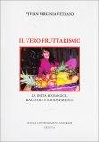 IL VERO FRUTTARISMO La dieta ecologica, piacevole e soddisfacente di Vivian Virginia Vetrano