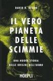 IL VERO PIANETA DELLE SCIMMIE Una nuova storia delle origini dell'uomo di David R. Begun