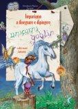 Impariamo a Disegnare e Dipingere Unicorni, Goblin e altri Esseri Fantastici