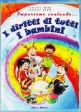 Impariamo Cantando... i Diritti di Tutti i Bambini + CD  - Libro