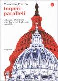 IMPERI PARALLELI Vaticano e Stati Uniti: oltre due secoli di alleanza e conflitto di Massimo Franco