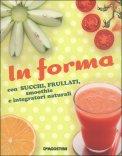 In Forma con Succhi, Frullati, Smoothie e Integratori Naturali - Libro