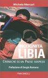 INCOGNITA LIBIA Cronache di un paese sospeso di Michela Mercuri