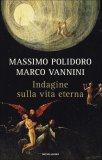 INDAGINE SULLA VITA ETERNA di Massimo Polidoro, Marco Vannini