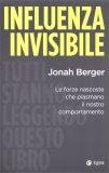 Influenza Invisibile - Le Forze Nascoste che Plasmano il nostro Comportamento - Libro