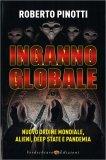 INGANNO GLOBALE Nuovo ordine mondiale, alieni, deep state e pandemia di Roberto Pinotti