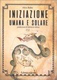 INIZIAZIONE UMANA E SOLARE Prefazione di Salvatore Brizzi - 1950 di Alice A. Bailey