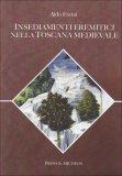 Insediamenti Eremitici nella Toscana Medievale  - Libro