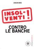Insolventi! Contro le Banche  - Libro